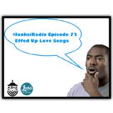 JooksiRadio Episode 72 - Effed Up Love Songs