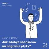 TONY warsztaty: Jak zdobyć sponsorów na nagranie płyty?