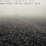 Night Tracks 032: Bruised Skies Guest Mix
