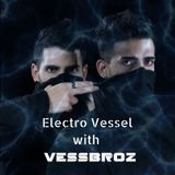 Electro Vessel with Vessbroz Episode 015