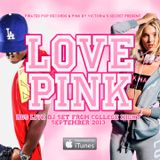 LOVE PINK (Exclusive DJ ROS Live Mix From Sept 2013 Pink By Victoria's Secret College Night Event)