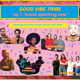 GOOD VIBE TRIBE- ep 1: brand spanking new