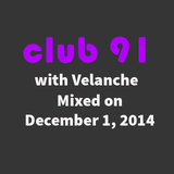 Club 91 with Velanche - Mixed on December 1, 2014