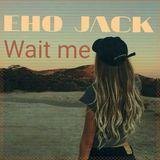 Eho Jack - Wait Me