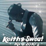 Keith Sweat Mix 2010's