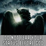 Do Not Fear Your Status Before God
