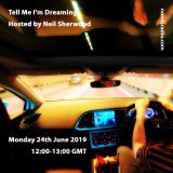 Tell Me I'm Dreaming: 24th June '19