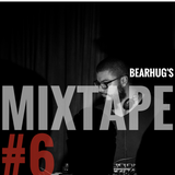 BearHug's Mixtape #6
