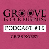 Groove Is Our Business Podcast #15 Mixed By Criss Korey