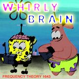 """Frequency Theory 1643 """"Whirly Brain"""""""