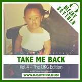 Take Me Back - Vol.4 - The UKG Edition (Old School Garage) - @DJScyther