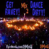 Get Ravey! Dance Dirty! [Mix 2]