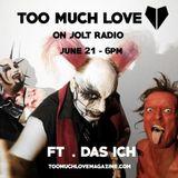 Too Much Love on Jolt Radio - Ft Interview with Das Ich