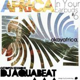 DJ AQuaBeaT Africa In Your EarBuds #6