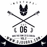 Who The Funk Is Dj Dub:ra Vol.2