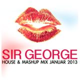 SIR GEORGE - HOUSE & MASHUP MIX JANUAR 2013