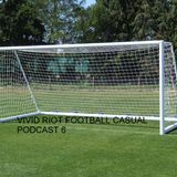 VIVID RIOT FOOTBALL CASUAL PODCAST 6