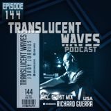 Translucent Waves 144 with guest Richard Guerra