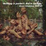 Nothing is perfect. But is techno.