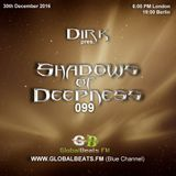 Dirk pres. Shadows Of Deepness 099 (30th December 2016) on Globalbeats.FM [Blue Channel]
