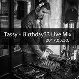 Tassy -  Birthday33 Live Mix 2017.05.30.