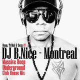 DJ B.Nice - Montreal - Deep, Tribal & Sexy 47 (*WARNING ! Its MASSIVE Deep UNDERGROUND Club House* )