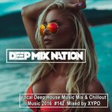 DeepMixNation #142 ★ Vocal Deep House Music Mix & Chillout Music 2016 ★ Mixed by XYPO
