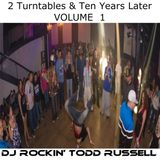 DJ Rockin' Todd Russel Live - 2 Turntables & Ten Years Later Vol. 1