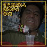 CANINHA DROPS #01