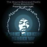 The Wayne Boucaud Radio Show Blackin3D Presents-The Rock Show...