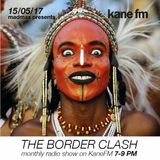 The Border Clash Show #40 on Kane FM 15/05/17