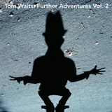 "Tom Waits: ""Reality Is For People Who Can't Face Drugs"" Collection Vol. 2"