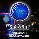 Catch Club Volumen 1 - Reggaeton Mix Dj Oscar Zevach