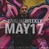 MAY 2017 #WaliasWeekly @djwaliauk