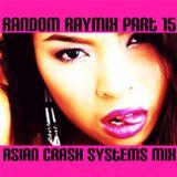 Random raymix 15 - asian crash systems mix