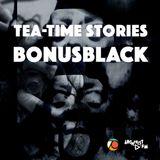 BonusBlack / Tea-time Stories #056 S03 E11