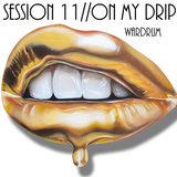 SESSION 11//ON MY DRIP