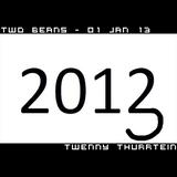 Two Beans - 01 Jan 13 - Twenny Thurrtein