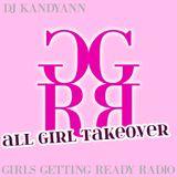 DJ Kandyann - Girls Getting Ready Radio: ALL-GIRL TAKEOVER - Vol 4 - Broadcast 18
