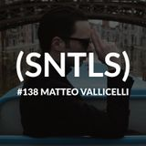 SNTLS #138: Matteo Vallicelli
