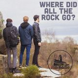 Where Did All The Rock Go? 1/11