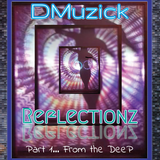 DMuzick - Reflectionz Pt 1... From The Deep