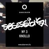 OBSESSIONS № 3 – KNOLLO
