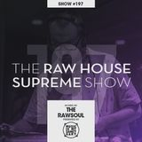 The RAW HOUSE SUPREME Show - #197 Hosted by The RawSoul