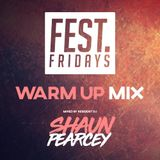 FEST. Fridays Warm Up Mix mixed by Shaun Pearcey