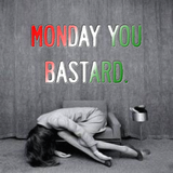 Monday You Bastard 2016-11-28