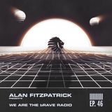 We Are The Brave Radio 046