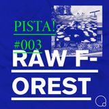 PISTA! #003 w/ RAW Forest (09/07/18)