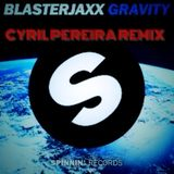 GRAVITY-BLASTERJAXX ( CYRIL PEREIRA REMIX)