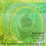 THE RESTLESS NATiVE RELEASE #17 - REACHOUT Live at CoSM Full Moon Gathering 12.2.17 Part 2